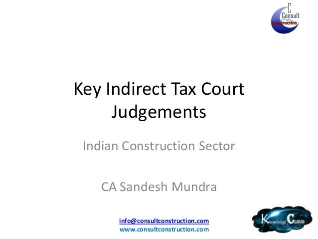 Key Indirect Tax Court     Judgements Indian Construction Sector    CA Sandesh Mundra       info@consultconstruction.com  ...