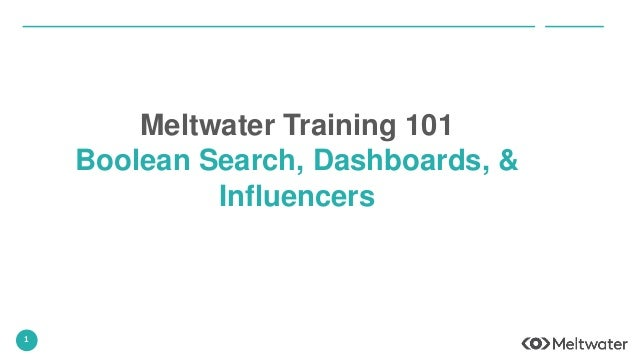 1 Meltwater Training 101 Boolean Search, Dashboards, & Influencers