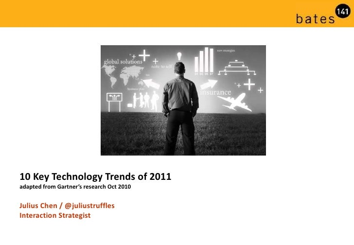 10 Key Technology Trends of 2011 adapted from Gartner's research Oct 2010 Julius Chen / @juliustruffles Interaction Strate...
