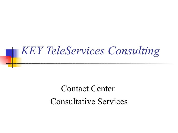 KEY TeleServices Consulting Contact Center  Consultative Services