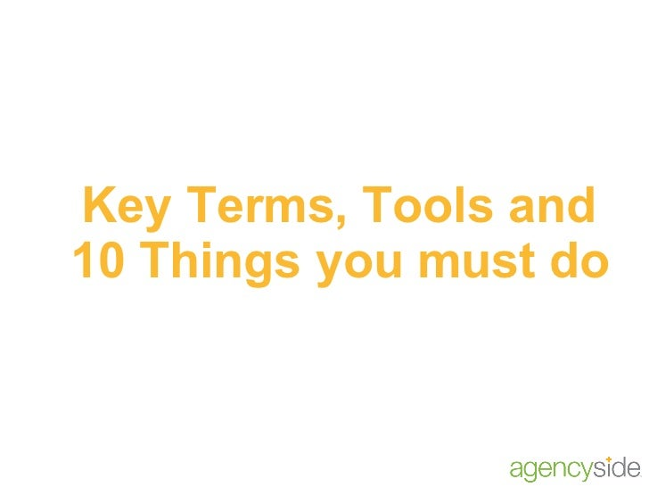Key Terms, Tools and  10 Things you must do