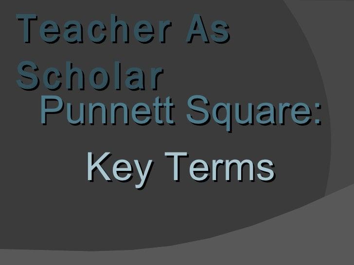 Teacher As Scholar <ul><li>Punnett Square:  </li></ul><ul><li>Key Terms </li></ul>