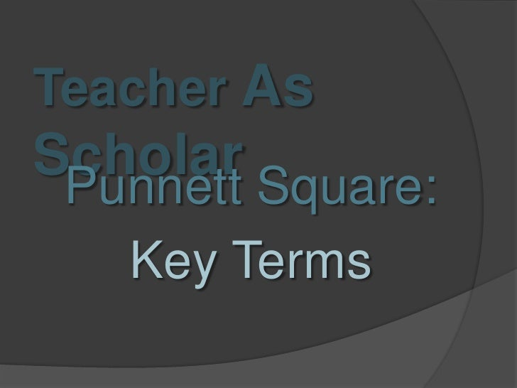Teacher As Scholar<br />Punnett Square: <br />Key Terms<br />
