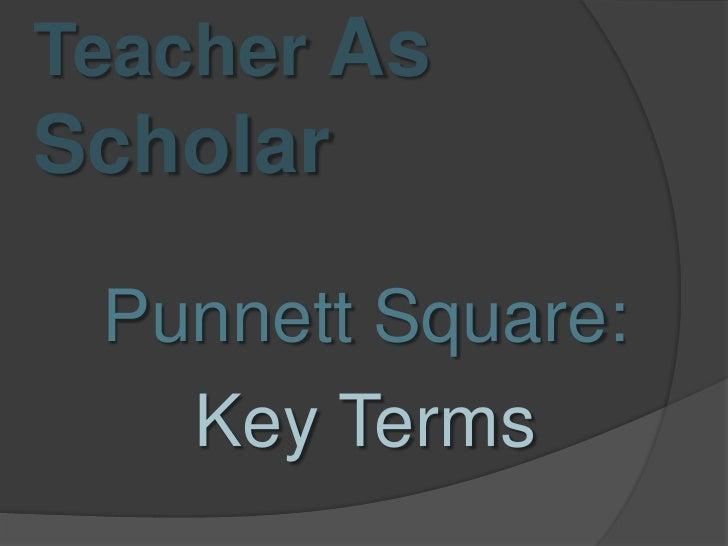 Teacher As Scholar<br />Punnett Square: <br />Key Terms<br />