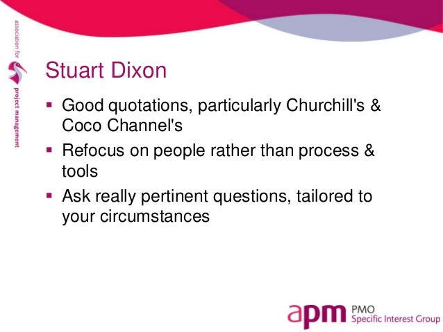 Stuart Dixon Good quotations, particularly Churchills &Coco Channels Refocus on people rather than process &tools Ask r...