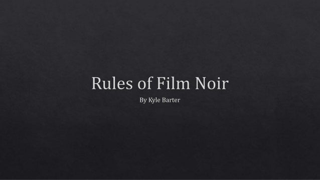Rules of Film Noir  By Kyle Barter
