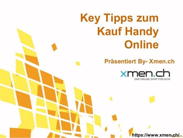 Key Tipps zum Kauf Handy Online Präsentiert By- Xmen.ch https://www.xmen.ch/