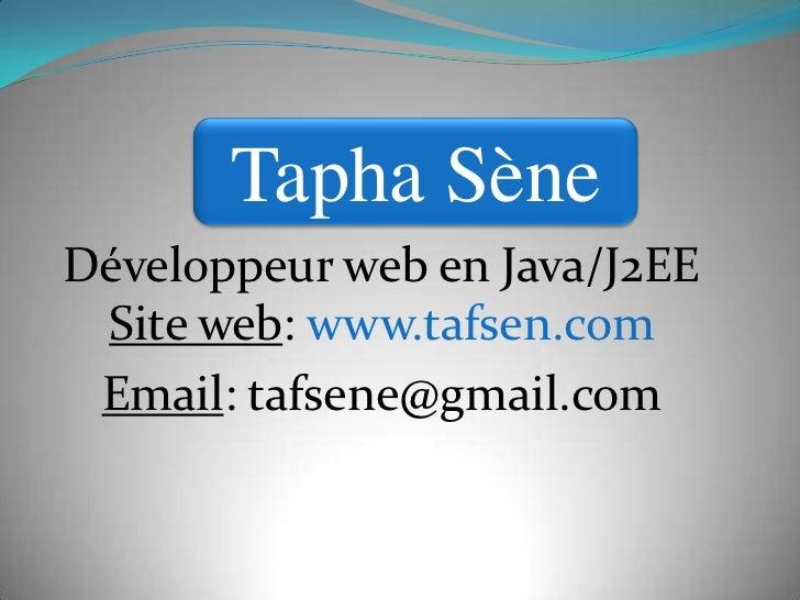 TaphaSène<br />Développeur web en Java/J2EESite web: www.tafsen.com<br />Email: tafsene@gmail.com<br />