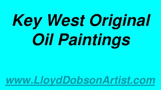 Key West Original Oil Paintings www.LloydDobsonArtist.com
