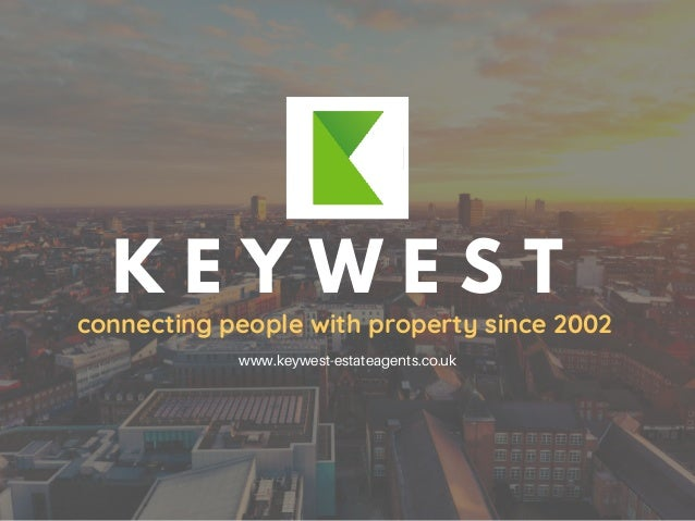 K E Y W E S T connecting people with property since 2002 www.keywest-estateagents.co.uk