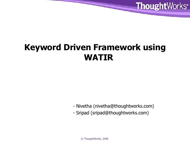 <ul><li>Keyword Driven Framework using WATIR </li></ul><ul><li>- Nivetha (nivetha@thoughtworks.com) </li></ul><ul><li>- Sr...