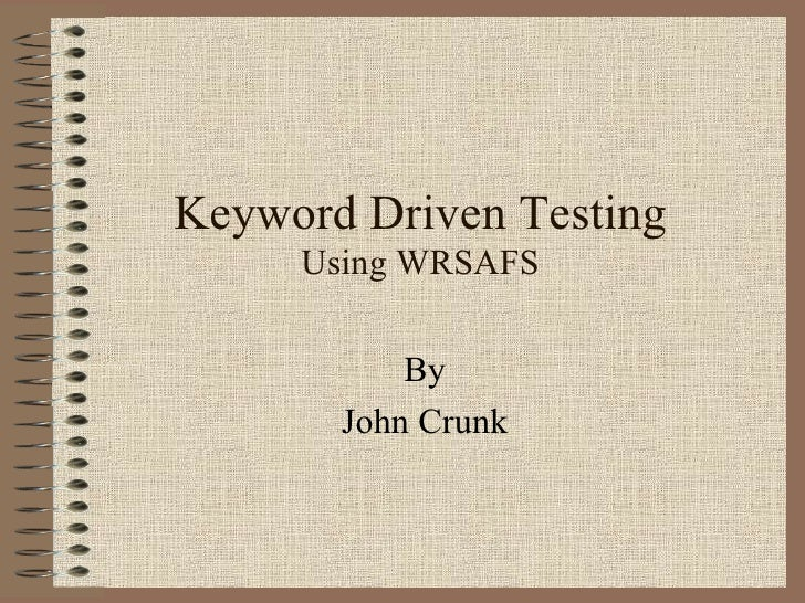 Keyword Driven Testing Using WRSAFS By John Crunk