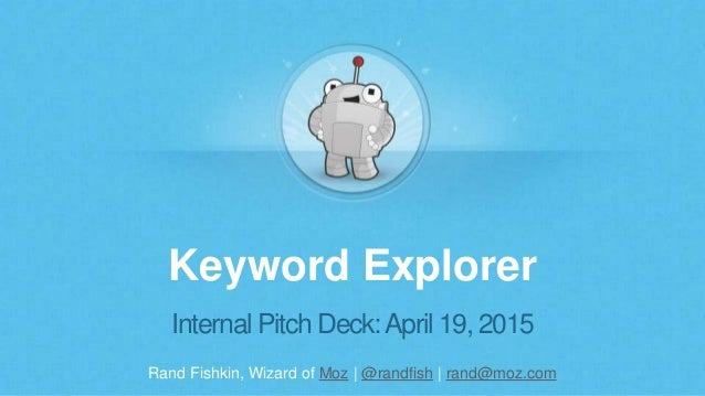 Rand Fishkin, Wizard of Moz | @randfish | rand@moz.com Keyword Explorer Internal Pitch Deck:April 19, 2015