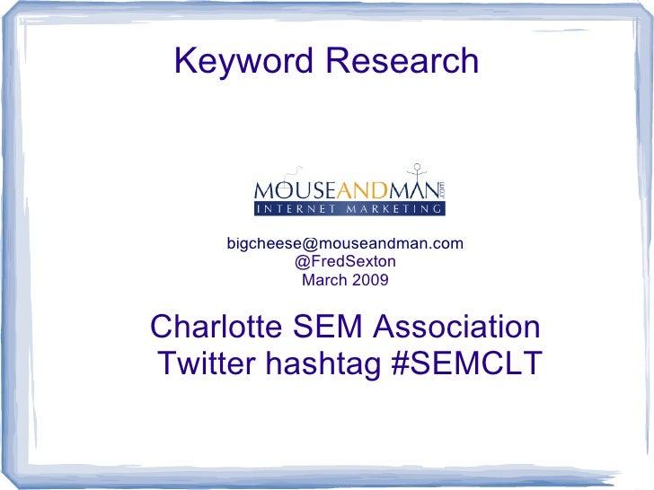 Keyword Research                 Fred Sexton     bigcheese@mouseandman.com             @FredSexton              March 2009...