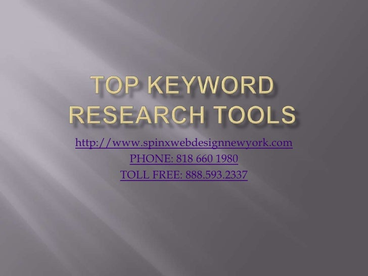 Top Keyword Research Tools<br />http://www.spinxwebdesignnewyork.com<br />PHONE: 818 660 1980<br />TOLL FREE: 888.593.2337...