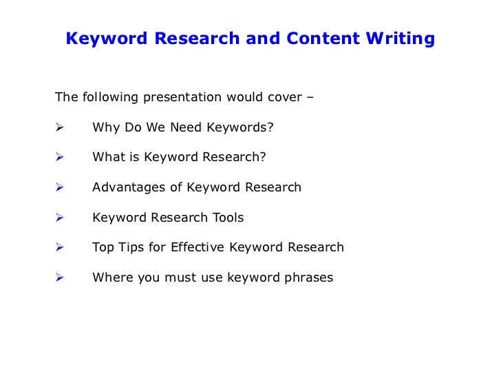 Keyword Research and Content WritingThe following presentation would cover –     Why Do We Need Keywords?     What is Ke...