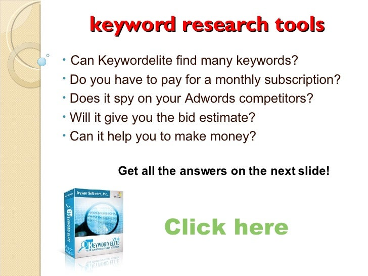 keyword research tools <ul><li>Can Keywordelite find many keywords? </li></ul><ul><li>Do you have to pay for a monthly sub...