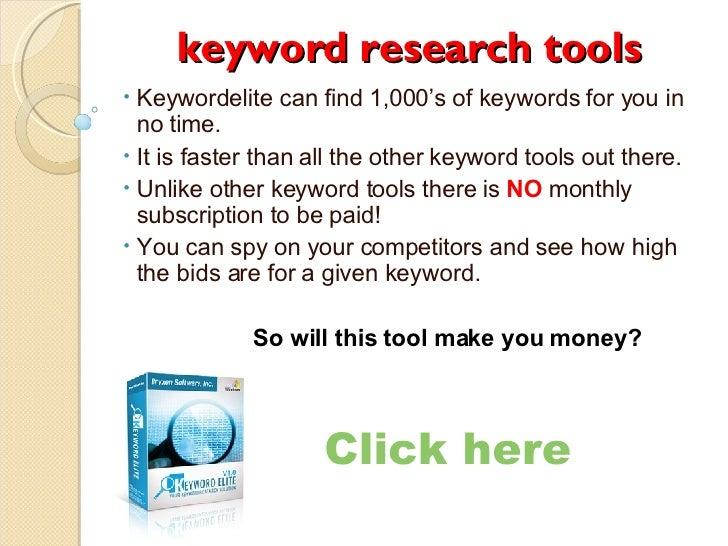 keyword research tools <ul><li>Keywordelite can find 1,000's of keywords for you in    no time.  </li></ul><ul><li>It is f...