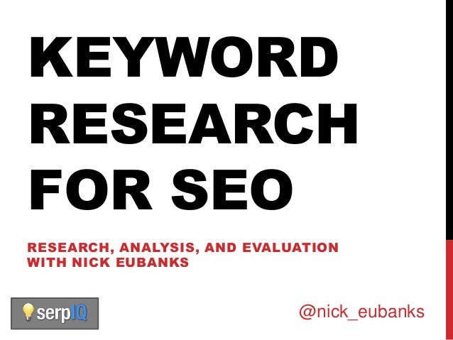 KEYWORDRESEARCHFOR SEORESEARCH, ANALYSIS, AND EVALUATIONWITH NICK EUBANKS                             @nick_eubanks