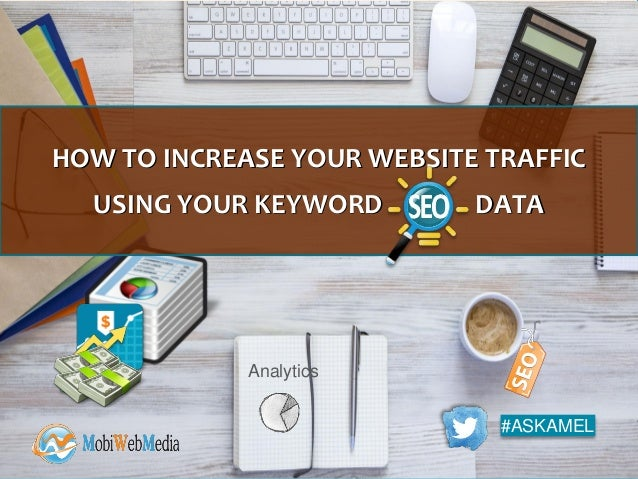 #ASKAMEL Analytics HOW TO INCREASE YOUR WEBSITE TRAFFIC USING YOUR KEYWORD DATA