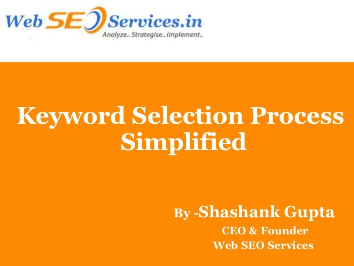 Keyword Selection Process       Simplified           By -Shashank   Gupta                CEO & Founder               Web S...