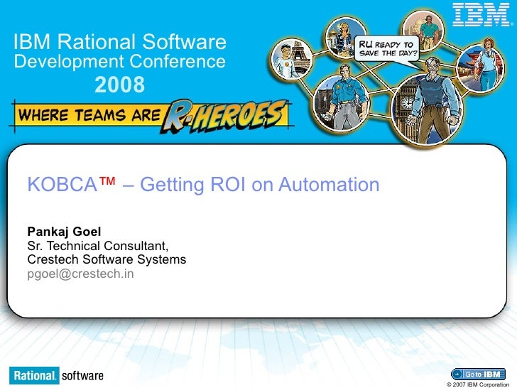 KOBCA ™  – Getting ROI on Automation Pankaj Goel    Sr. Technical Consultant,    Crestech Software Systems [email_address]