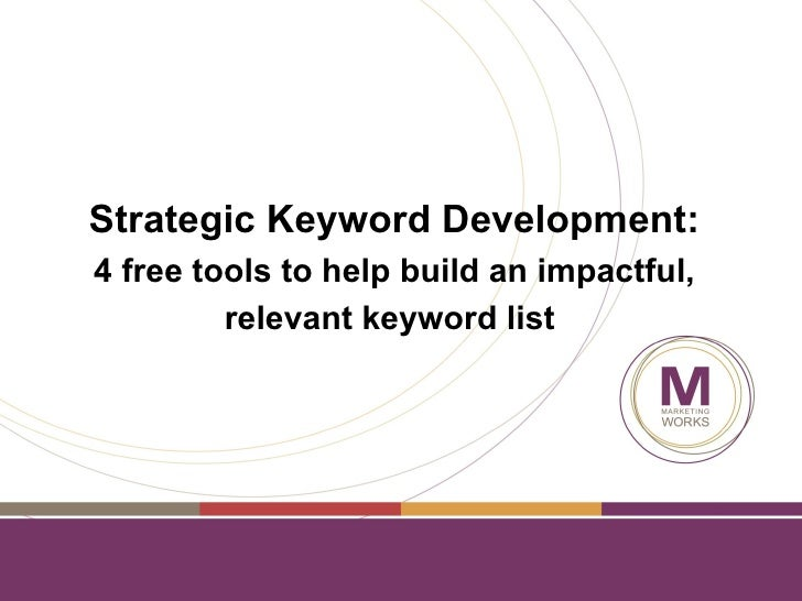 Strategic Keyword Development:4 free tools to help build an impactful,         relevant keyword list