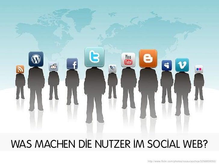 WAS MACHEN DIE NUTZER IM SOCIAL WEB?                         http://www.flickr.com/photos/rosauraochoa/3256859352/