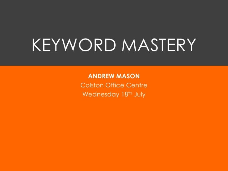 KEYWORD MASTERY      ANDREW MASON    Colston Office Centre    Wednesday 18th July