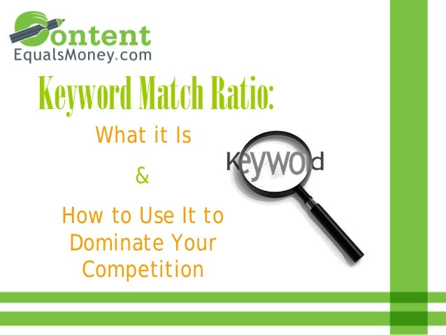 Keyword Match Ratio:     What it Is         &  How to Use It to   Dominate Your    Competition