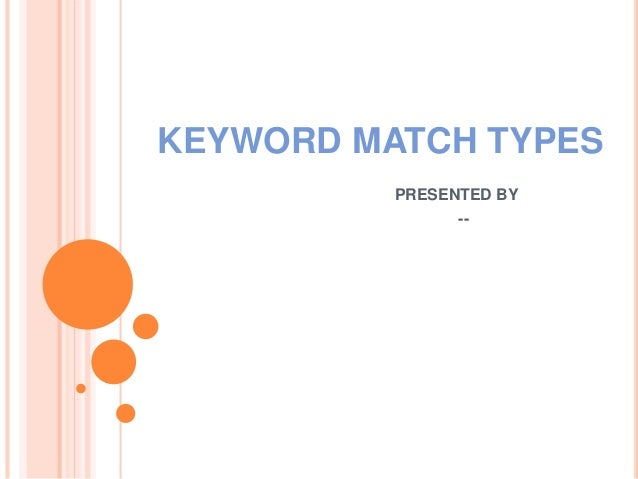 KEYWORD MATCH TYPES PRESENTED BY --