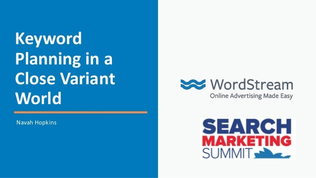 Keyword Planning in a Close Variant World Navah Hopkins