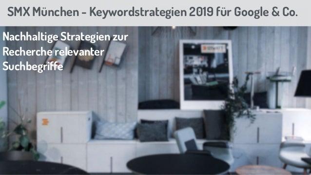 SMX München - Keywordstrategien 2019 für Google & Co. Nachhaltige Strategien zur Recherche relevanter Suchbegriffe