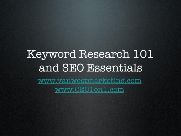 Keyword Research 101  and SEO Essentials www.vanwestmarketing.com    www.CEO1on1.com