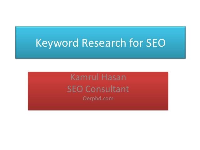 Keyword Research for SEO      Kamrul Hasan     SEO Consultant        Oerpbd.com
