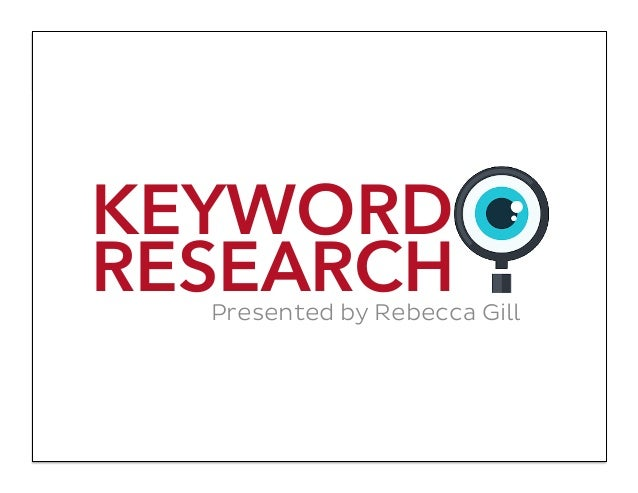 KEYWORD RESEARCHPresented by Rebecca Gill