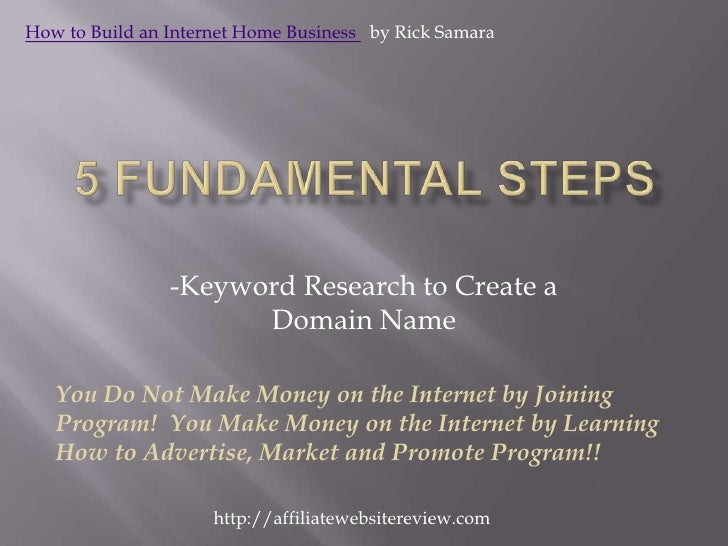 -Keyword Research to Create a Domain Name<br />How to Build an Internet Home Business   by Rick Samara<br />5 Fundamental ...