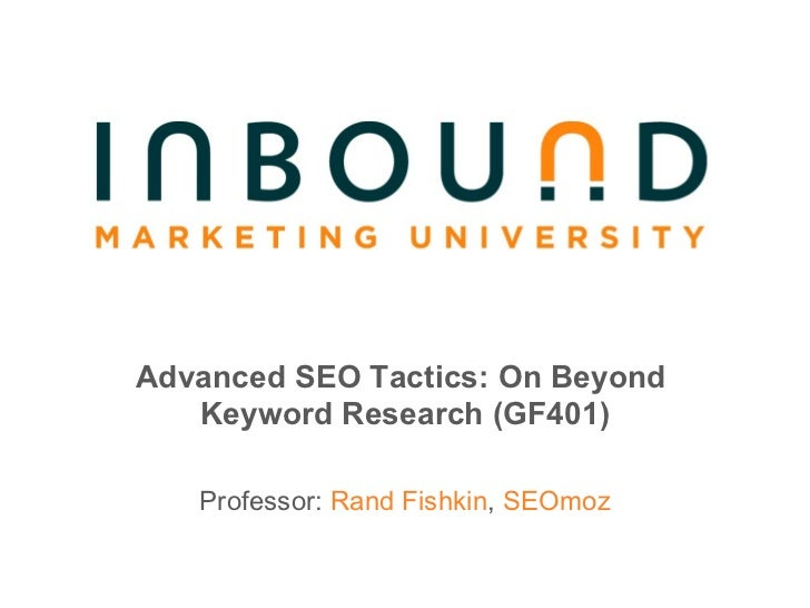 Advanced SEO Tactics: On Beyond  Keyword Research (GF401) Professor:  Rand Fishkin ,  SEOmoz