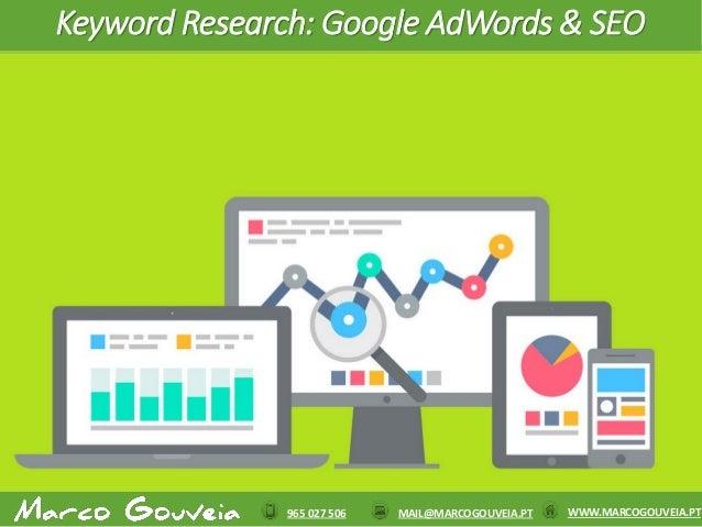965 027 506 WWW.MARCOGOUVEIA.PTMAIL@MARCOGOUVEIA.PT Keyword Research: Google AdWords & SEO