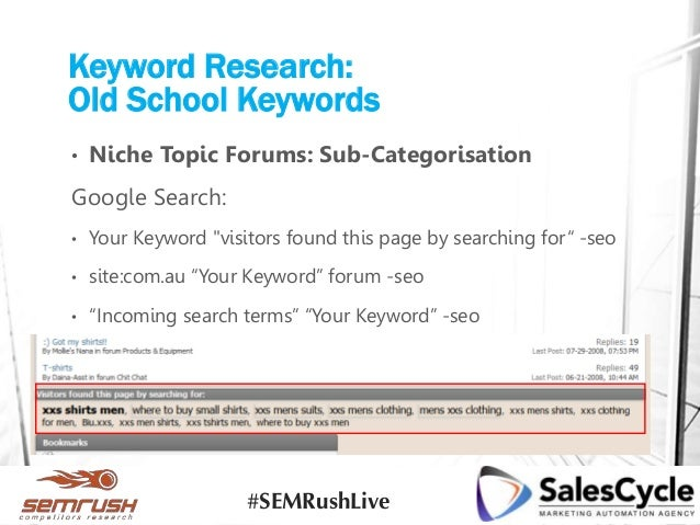 """Keyword Research: Old School Keywords • Niche Topic Forums: Sub-Categorisation Google Search: • Your Keyword """"visitors fou..."""