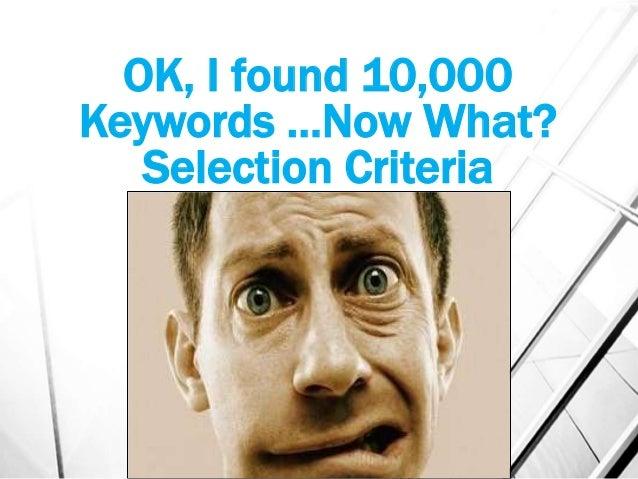 OK, I found 10,000 Keywords …Now What? Selection Criteria Cutting 10,000 Keywords to 1,000