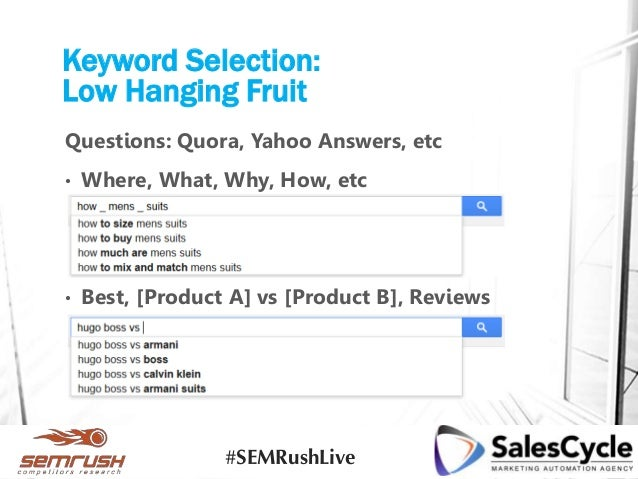 Keyword Selection: Low Hanging Fruit Questions: Quora, Yahoo Answers, etc • Where, What, Why, How, etc • Best, [Product A]...