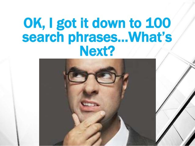 OK, I got it down to 100 search phrases…What's Next? Cutting 10,000 Keywords to 1,000