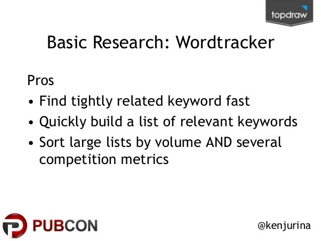 Basic Research: Wordtracker Pros • Find tightly related keyword fast • Quickly build a list of relevant keywords • Sort la...