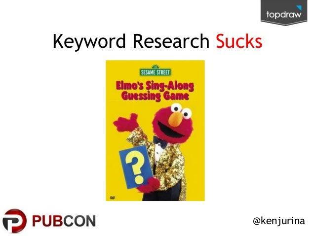 Keyword Research Sucks  @kenjurina