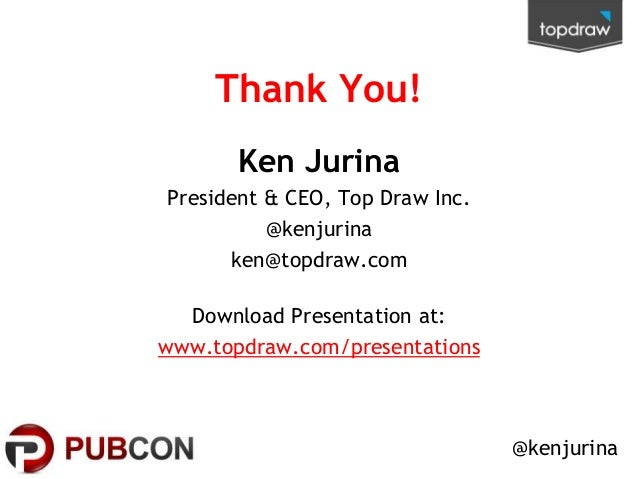 Thank You! Ken Jurina President & CEO, Top Draw Inc. @kenjurina ken@topdraw.com Download Presentation at: www.topdraw.com/...