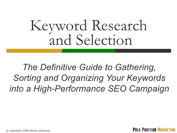Keyword Research  and Selection The Definitive Guide to Gathering, Sorting and Organizing Your Keywords into a High-Perfor...
