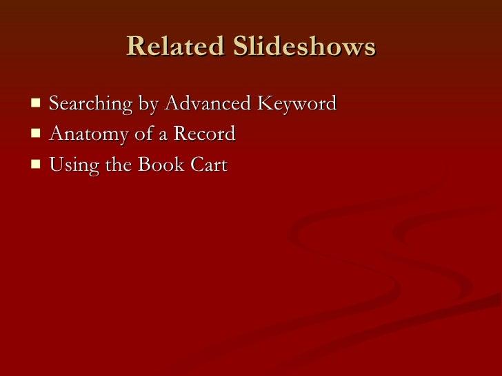 Related Slideshows <ul><li>Searching by Advanced Keyword </li></ul><ul><li>Anatomy of a Record </li></ul><ul><li>Using the...