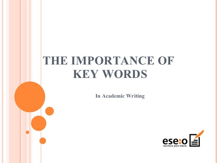 THE IMPORTANCE OF  KEY WORDS In Academic Writing