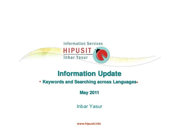 Information Update<br />Keywords and Searching across Languages <br />May 2011<br />Inbar Yasur    <br />www.hipusit.info<...